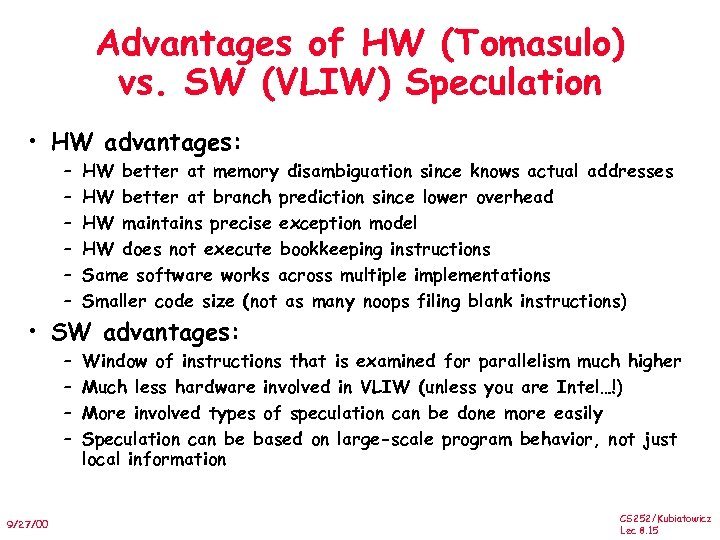 Advantages of HW (Tomasulo) vs. SW (VLIW) Speculation • HW advantages: – – –