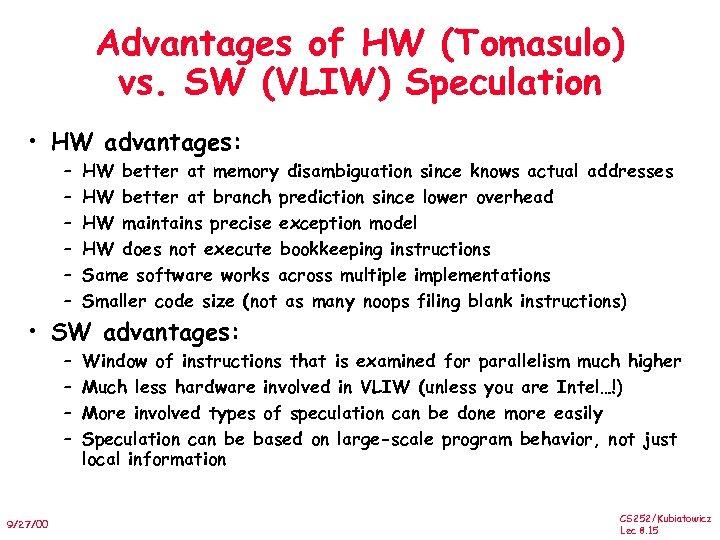 Advantages of HW (Tomasulo) vs. SW (VLIW) Speculation • HW advantages: – – –