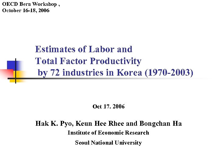 OECD Bern Workshop , October 16 -18, 2006 Estimates of Labor and Total Factor