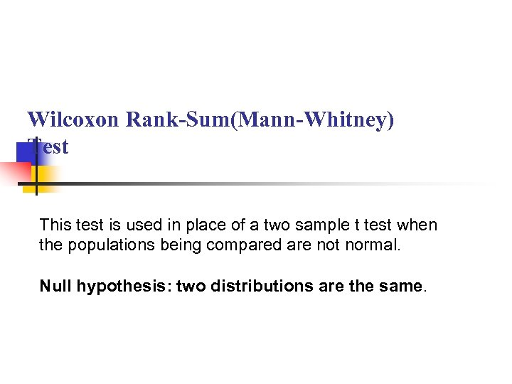 Wilcoxon Rank-Sum(Mann-Whitney) Test This test is used in place of a two sample t