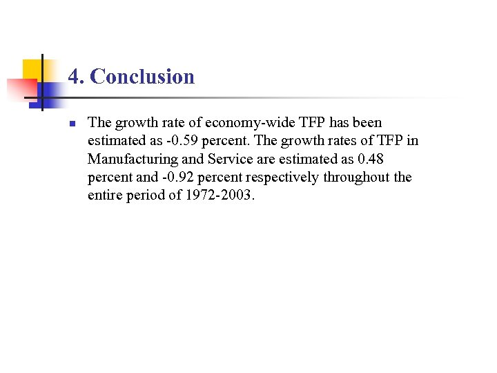 4. Conclusion n The growth rate of economy-wide TFP has been estimated as -0.