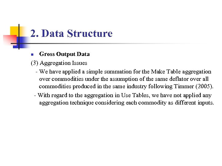 2. Data Structure Gross Output Data (3) Aggregation Issues - We have applied a