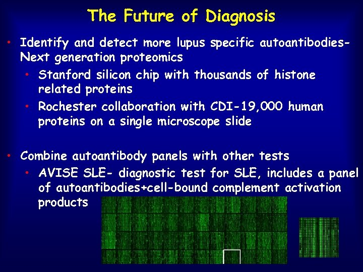 The Future of Diagnosis • Identify and detect more lupus specific autoantibodies. Next generation