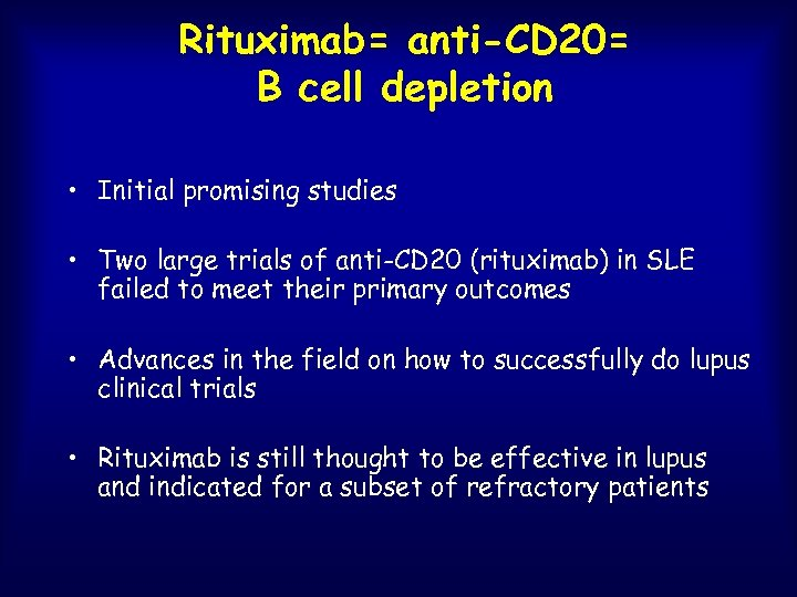 Rituximab= anti-CD 20= B cell depletion • Initial promising studies • Two large trials