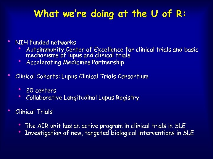 What we're doing at the U of R: • NIH funded networks • Autoimmunity