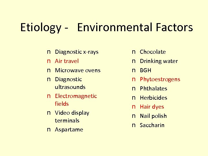 Etiology - Environmental Factors Diagnostic x-rays Air travel Microwave ovens Diagnostic ultrasounds n Electromagnetic