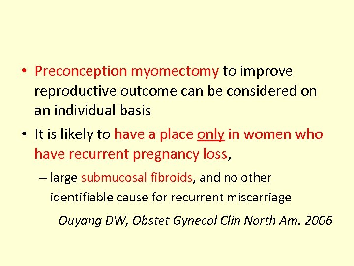 • Preconception myomectomy to improve reproductive outcome can be considered on an individual