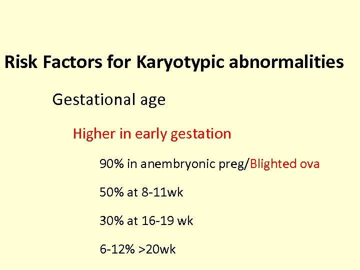 Risk Factors for Karyotypic abnormalities Gestational age Higher in early gestation 90% in anembryonic