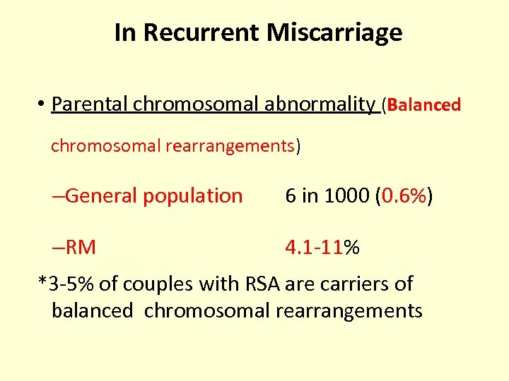 In Recurrent Miscarriage • Parental chromosomal abnormality (Balanced chromosomal rearrangements) –General population 6 in