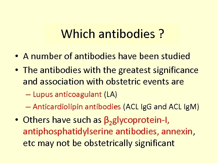 Which antibodies ? • A number of antibodies have been studied • The antibodies