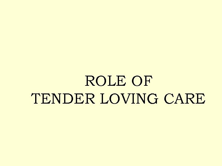 ROLE OF TENDER LOVING CARE