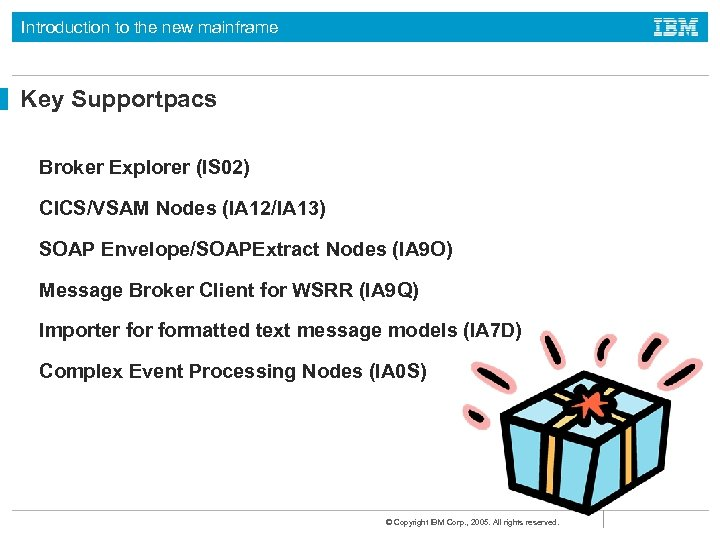 Introduction to the new mainframe Key Supportpacs Broker Explorer (IS 02) CICS/VSAM Nodes (IA