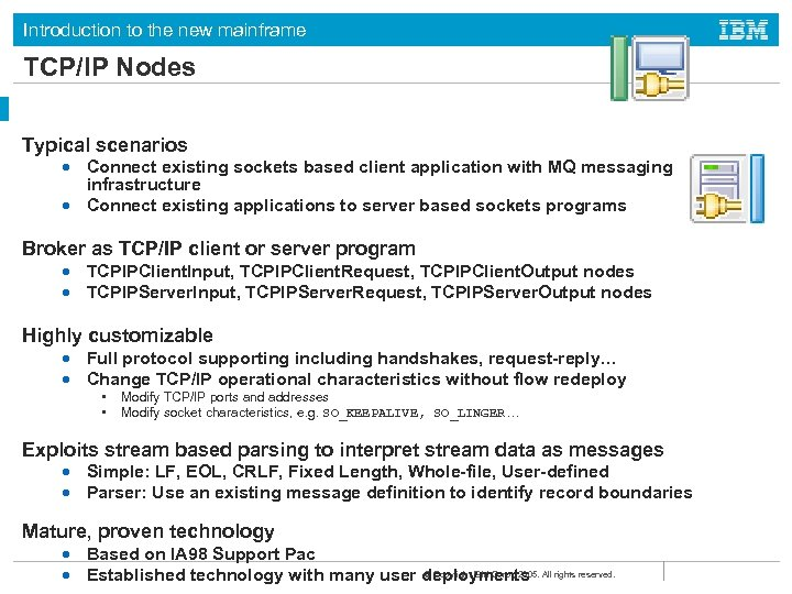 Introduction to the new mainframe TCP/IP Nodes Typical scenarios • Connect existing sockets based