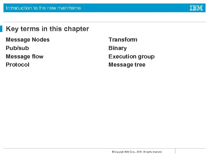 Introduction to the new mainframe Key terms in this chapter Message Nodes Pub/sub Message