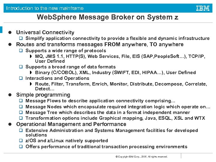 Introduction to the new mainframe Web. Sphere Message Broker on System z l Universal