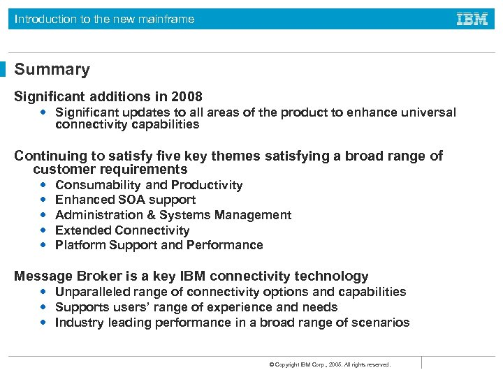Introduction to the new mainframe Summary Significant additions in 2008 • Significant updates to