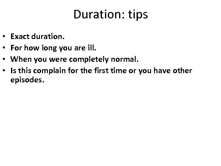 Duration: tips • • Exact duration. For how long you are ill. When you