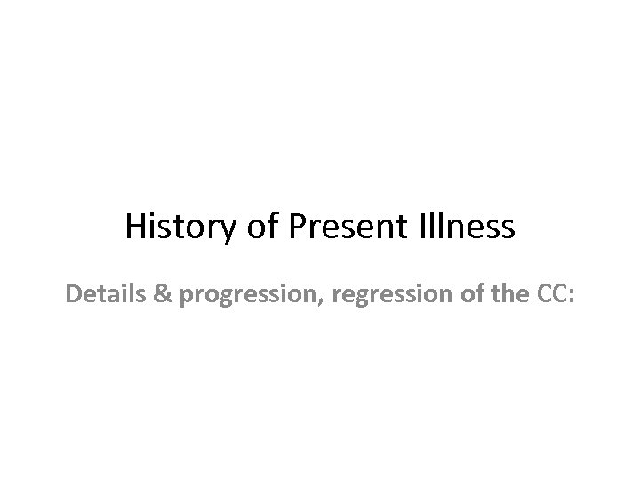 History of Present Illness Details & progression, regression of the CC: