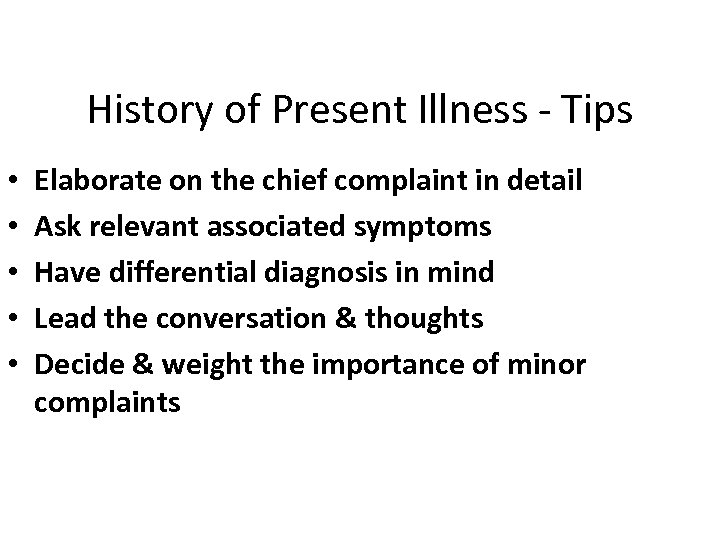 History of Present Illness - Tips • • • Elaborate on the chief complaint