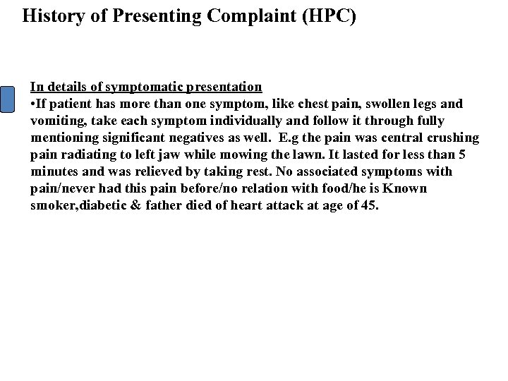 History of Presenting Complaint (HPC) In details of symptomatic presentation • If patient has