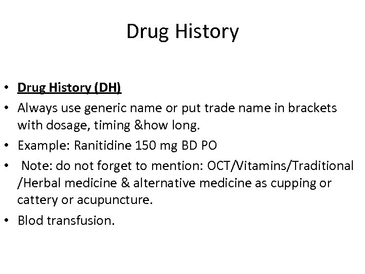 Drug History • Drug History (DH) • Always use generic name or put trade