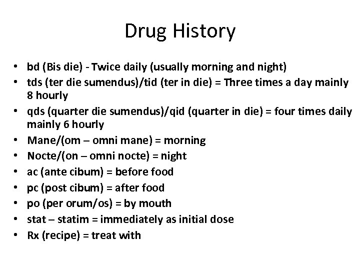 Drug History • bd (Bis die) - Twice daily (usually morning and night) •