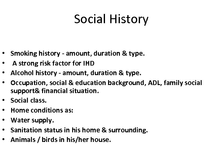 Social History • • • Smoking history - amount, duration & type. A strong