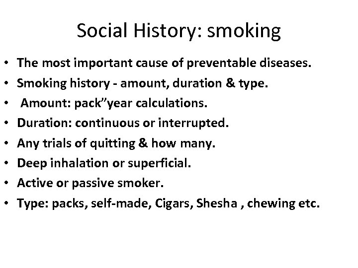 Social History: smoking • • The most important cause of preventable diseases. Smoking history