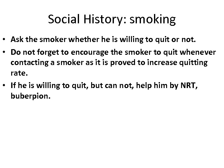 Social History: smoking • Ask the smoker whether he is willing to quit or