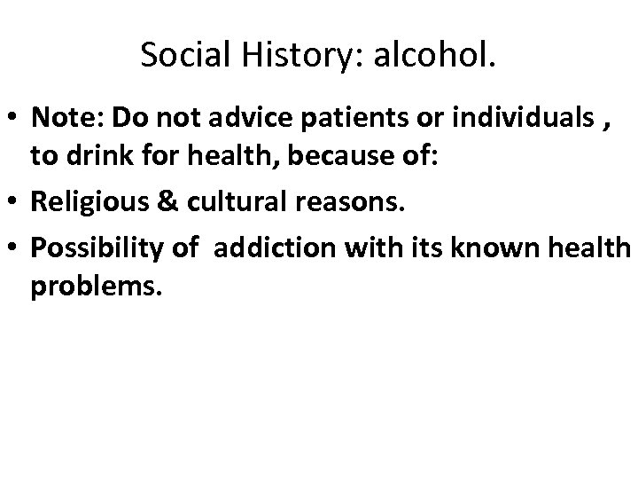 Social History: alcohol. • Note: Do not advice patients or individuals , to drink