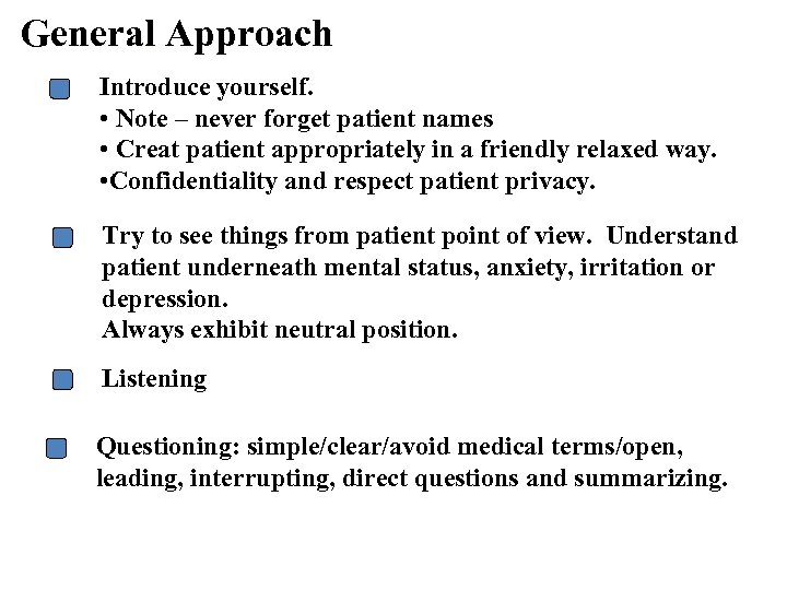 General Approach Introduce yourself. • Note – never forget patient names • Creat patient