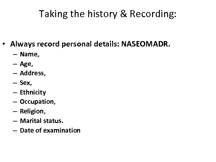 Taking the history & Recording: • Always record personal details: NASEOMADR. – – –