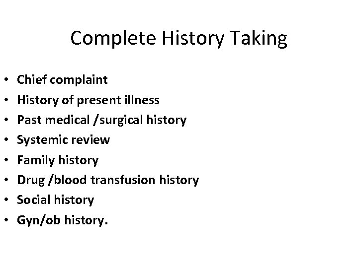 Complete History Taking • • Chief complaint History of present illness Past medical /surgical