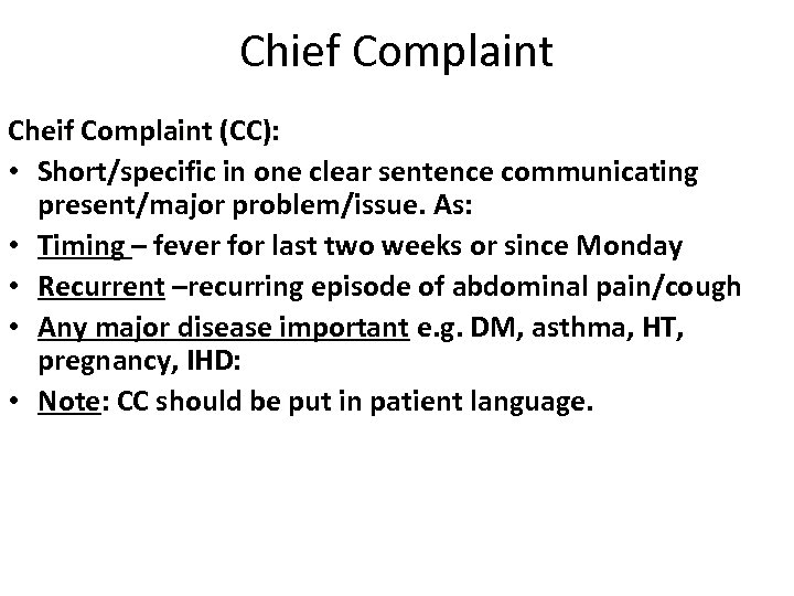 Chief Complaint Cheif Complaint (CC): • Short/specific in one clear sentence communicating present/major problem/issue.