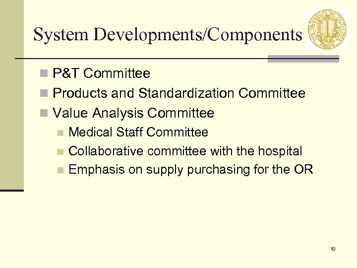System Developments/Components n P&T Committee n Products and Standardization Committee n Value Analysis Committee