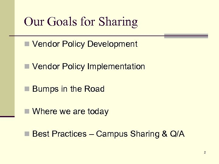Our Goals for Sharing n Vendor Policy Development n Vendor Policy Implementation n Bumps