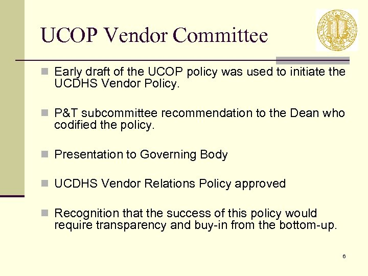 UCOP Vendor Committee n Early draft of the UCOP policy was used to initiate