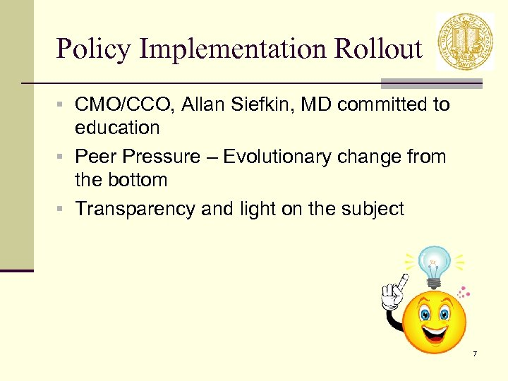 Policy Implementation Rollout § CMO/CCO, Allan Siefkin, MD committed to education § Peer Pressure