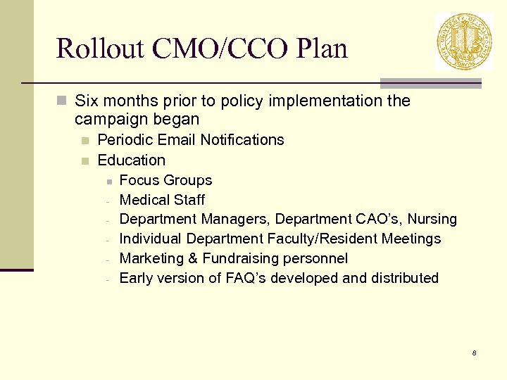 Rollout CMO/CCO Plan n Six months prior to policy implementation the campaign began n
