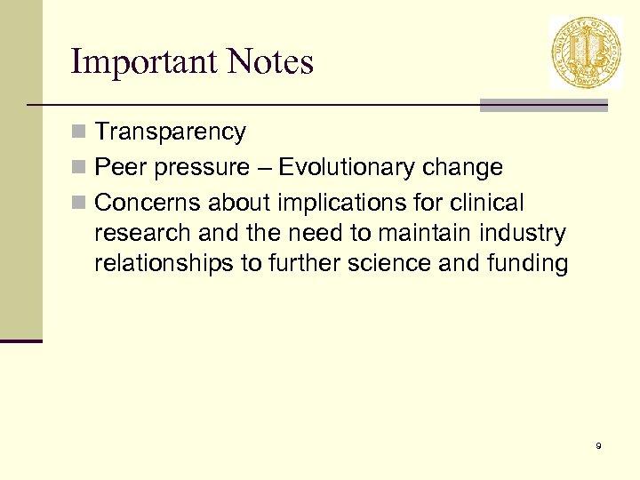 Important Notes n Transparency n Peer pressure – Evolutionary change n Concerns about implications