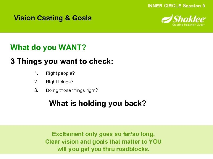 INNER CIRCLE Session 9 Vision Casting & Goals What do you WANT? 3 Things