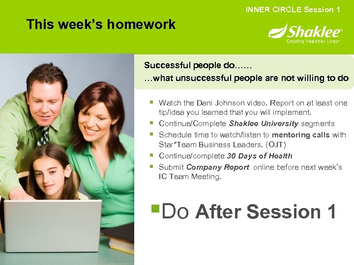 INNER CIRCLE Session 1 This week's homework Successful people do…… …what unsuccessful people are