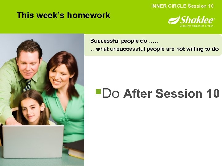 INNER CIRCLE Session 10 This week's homework Successful people do…… …what unsuccessful people are