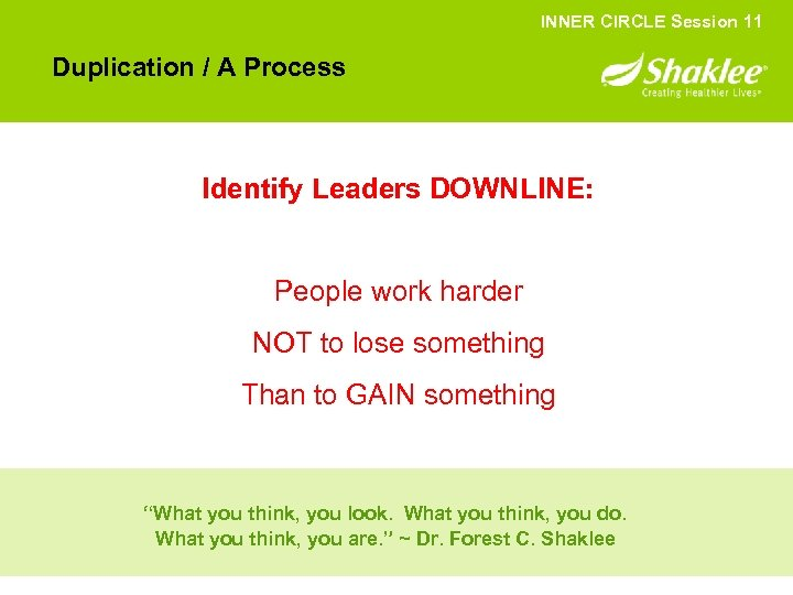 INNER CIRCLE Session 11 Duplication / A Process Identify Leaders DOWNLINE: People work harder