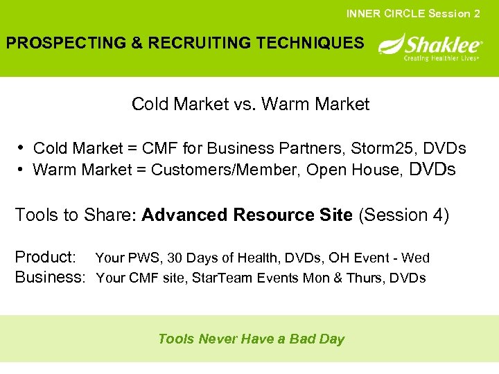 INNER CIRCLE Session 2 PROSPECTING & RECRUITING TECHNIQUES Cold Market vs. Warm Market •