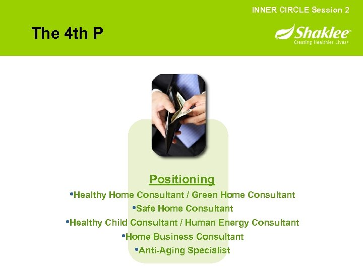 INNER CIRCLE Session 2 The 4 th P Positioning • Healthy Home Consultant /