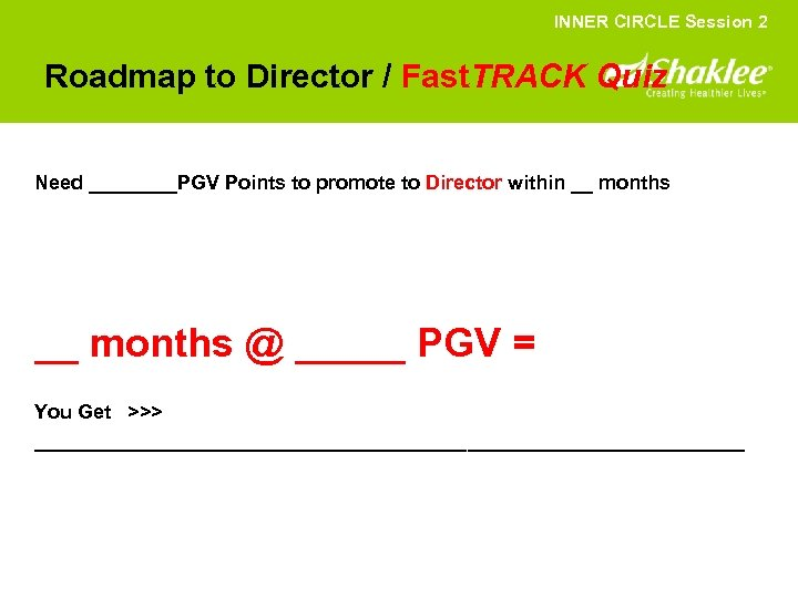 INNER CIRCLE Session 2 Roadmap to Director / Fast. TRACK Quiz Need ____PGV Points