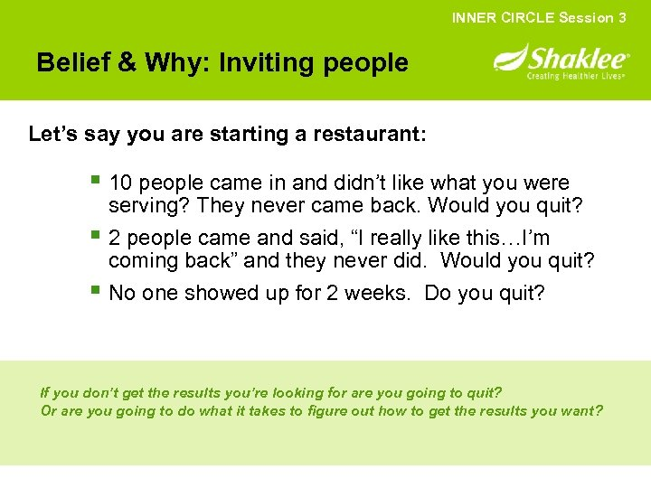 INNER CIRCLE Session 3 Belief & Why: Inviting people Let's say you are starting