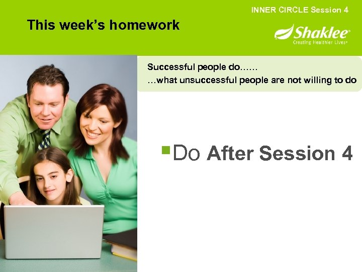 INNER CIRCLE Session 4 This week's homework Successful people do…… …what unsuccessful people are