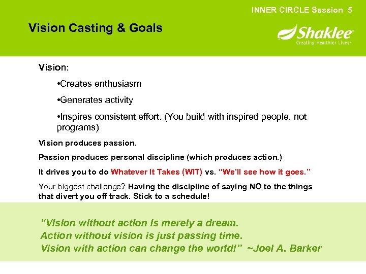 INNER CIRCLE Session 5 Vision Casting & Goals Vision: • Creates enthusiasm • Generates
